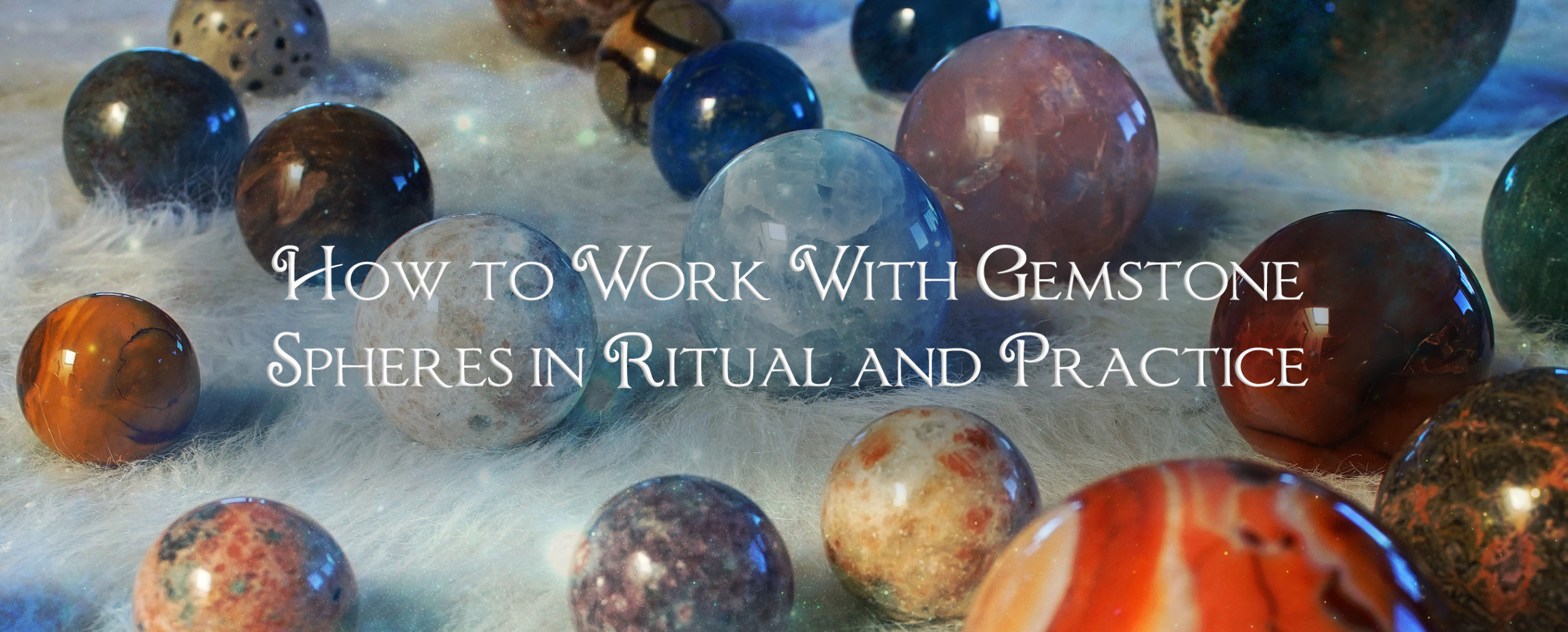 How to work with gemstone spheres