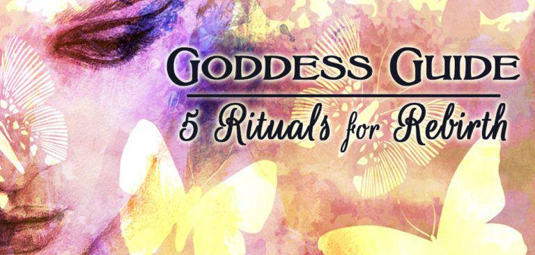 Goddess Guide: 5 Rituals for Rebirth